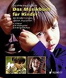 Das Musikbuch für Kinder: Mit Kindern singen, spielen, musizieren - zu Hause, im Kindergarten, in der Grundschule