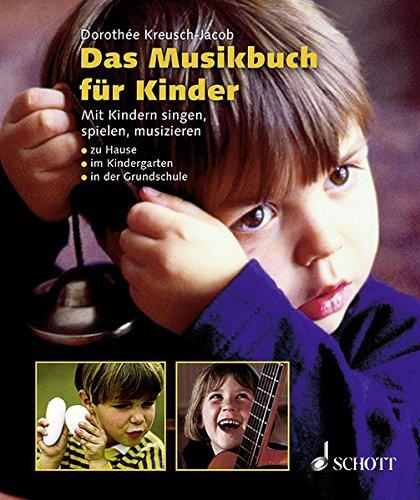 Das Musikbuch für Kinder: Mit Kindern singen, spielen, musizieren - zu Hause, im Kindergarten, in...