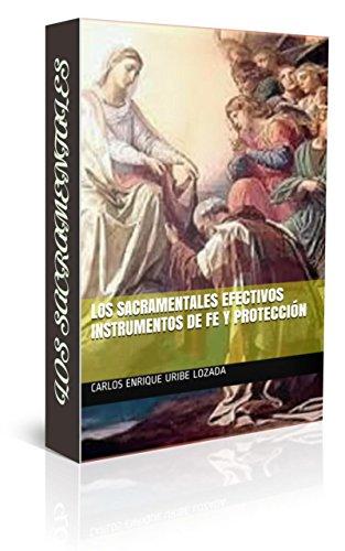 Los sacramentales efectivos instrumentos de fe y protección por CARLOS ENRIQUE URIBE LOZADA