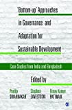 'Bottom-up' Approaches in Governance and Adaptation for Sustainable Development: Case Studies from India and Bangladesh