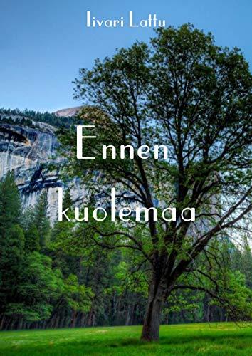 Ennen kuolemaa (Finnish Edition) por Iivari Lattu
