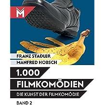 Die Kunst der Filmkomödie / Die Kunst der Filmkomödie: Band 2: 1.000 Filmkomödien