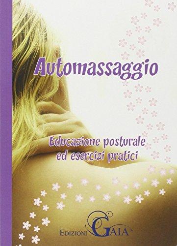 Automassaggio. educazione posturale ed esercizi pratici