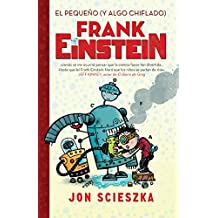 El Pequeno (y Algo Chiflado) Frank Einstein (Frank Einstein 1) / Frank Einstein and the Antimatter Motor (Frank Einstein, Book 1)