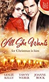 All She Wants...: Oh, Naughty Night! / Nice & Naughty / Under Wraps (Mills & Boon M&B)