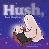 Hush, Baby Ghostling by Andrea Beaty (2009-08-04)