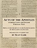 Acts of the Apostles: A Greek Latin and English Parallel Text: Being an Aid for Adults to the Easier Learning of the Classical Languages