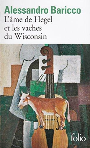 L'Âme de Hegel et les vaches du Wisconsin (Folio t. 4013) par Alessandro Baricco