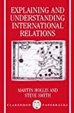 Explaining and Understanding International Relations (Clarendon Paperbacks) by Martin Hollis (1991-08-22)