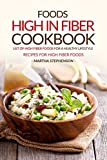 Foods High in Fiber Cookbook: List of High Fiber Foods for a Healthy Lifestyle - Recipes for High Fiber Foods (English Edition)