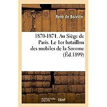 1870-1871. Au Siège de Paris. Le 1er bataillon des mobiles de la Somme