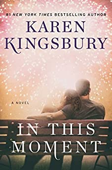 In This Moment: A Novel (Baxter Family Book 2) by [Kingsbury, Karen]