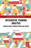 Integrative Framing Analysis: Framing Health through Words and Visuals (Routledge Research in Communication Studies)