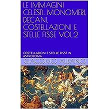 LE IMMAGINI CELESTI. MONOMERI, DECANI, COSTELLAZIONI E STELLE FISSE VOL.2: COSTELLAZIONI E STELLE FISSE IN ASTROLOGIA