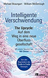 Intelligente Verschwendung: The Upcycle: Auf dem Weg in eine neue ??berflussgesellschaft by Michael Braungart (2014-06-06)