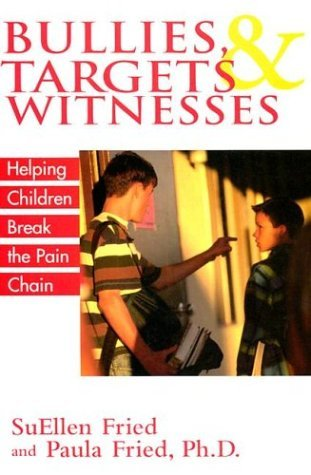 Bullies, Targets and Witnesses: Helping Children Break the Pain Chain by SuEllen Fried (2003-03-25)