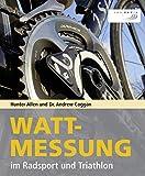 Wattmessung im Radsport und Triathlon - Hunter Allen, Andrew Coggan