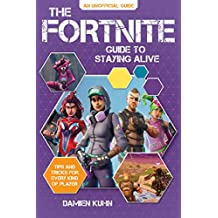 The Fortnite Guide to Staying Alive: Tips and Tricks for Every Kind of Player (English Edition)
