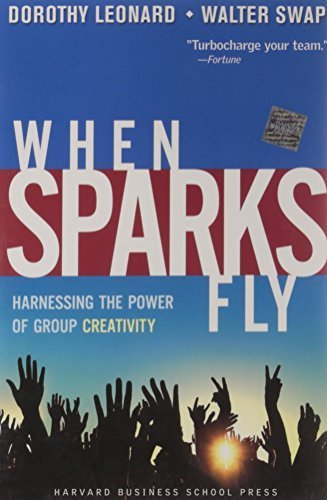When Sparks Fly: Harnessing the Power of Group Creativity by Leonard-Barton, Dorothy, Swap, Walter C. (2005) Paperback