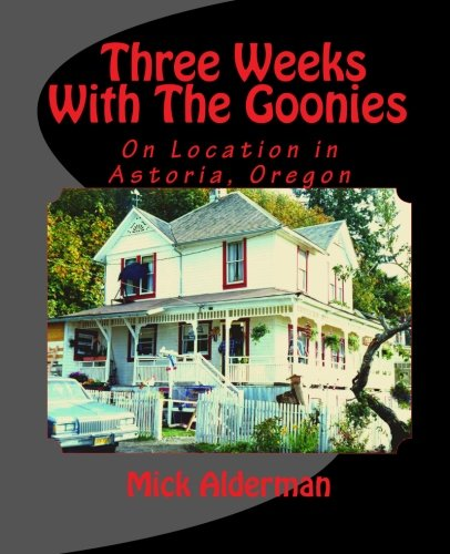 Three Weeks With The Goonies: On Location in Astoria, Oregon por Mick Alderman