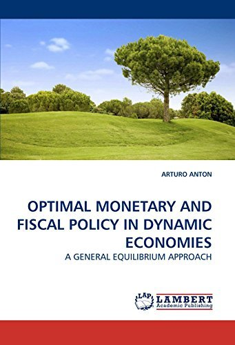 OPTIMAL MONETARY AND FISCAL POLICY IN DYNAMIC ECONOMIES: A GENERAL EQUILIBRIUM APPROACH by ARTURO ANTON (2009-09-30) par ARTURO ANTON