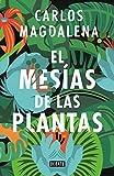 El mesías de las plantas: Aventuras en busca de las especies más extraordinarias del mundo (CIENCIA)