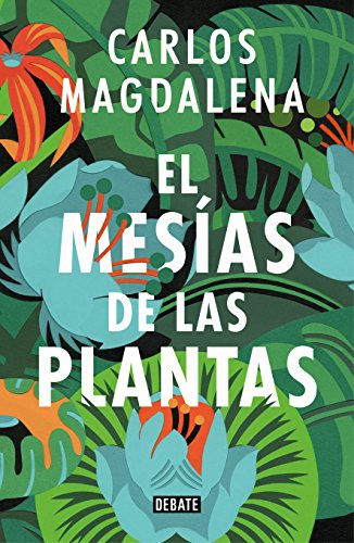 El mesías de las plantas: Aventuras en busca de las especies más extraordinarias del mundo (Ciencia) por Carlos Magdalena