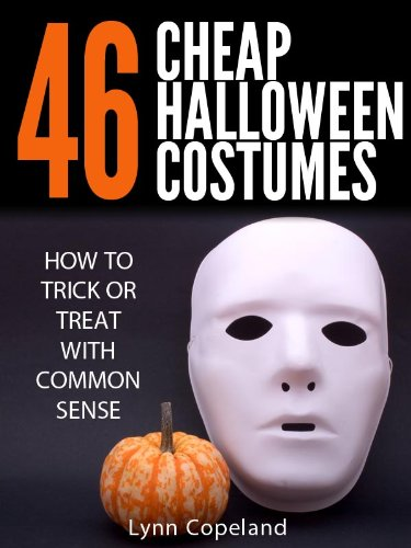 46 Cheap Halloween Costumes: How to Trick or Treat with Common Sense! (English Edition)