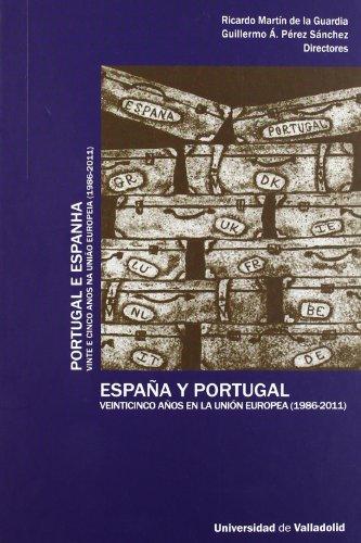 ESPAÑA Y PORTUGAL. VEINTICINCO AÑOS EN LA UNIÓN EUROPEA (1986-2011) / PORTUGAL E ESPANHA. VINTE E CINCO ANOS NA UNIAO EUROPEIA (1986/2011)