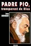 Padre Pio, transparent de Dieu. Portrait spirituel de Padre Pio au travers de ses lettres