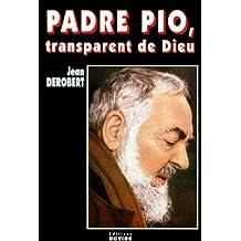 Padre Pio, transparent de Dieu. : Portrait spirituel de Padre Pio au travers de ses lettres