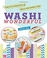 Washi Wonderful: Creative Projects & Ideas for Paper Tape by Jenny Doh (2014-04-01)