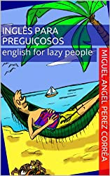 Inglês para Preguiçosos - English for Lazy People (Mnemônica Livro 3) (Portuguese Edition)