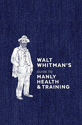 Walt Whitman's Guide To Manly Health And Training por Walt Whitman