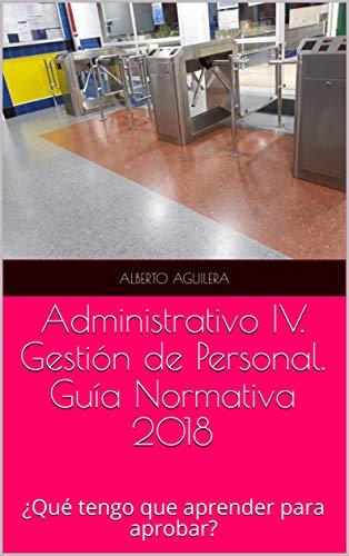 Administrativo IV. Gestión de Personal: ¿Qué tengo que aprender para aprobar? (Guía Normativa Administrativo nº 4)
