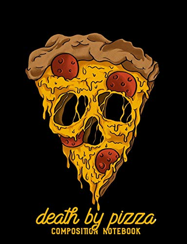 Death by Pizza Composition Notebook: College Ruled Pizza Lovers Skull Journal and Lined Composition Notebook