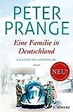 Eine Familie in Deutschland: Am Ende die Hoffnung - Dr. Peter Prange