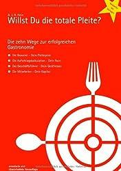Willst Du die totale Pleite?: Die 10 Wege zur erfolgreichen Gastronomie