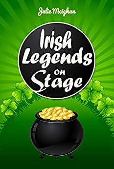 Irish Legends on Stage: A collection of plays based on famous Irish legends (On Stage Books Book 10) by [Meighan, Julie]