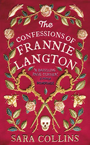 The Confessions of Frannie Langton: 'A dazzling page-turner' (Emma Donoghue) by [Collins, Sara]