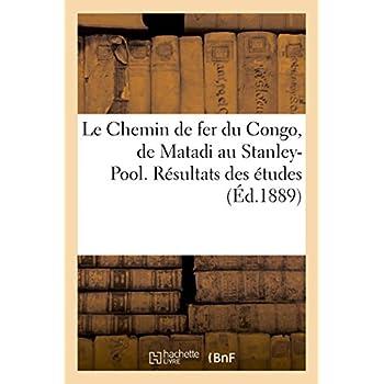 Le Chemin de fer du Congo, de Matadi au Stanley-Pool. Résultats des études: Rédaction de l'avant-projet. Conclusions avec 24 annexes, cartes, plans, devis, notes diverses
