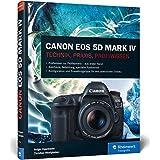 Canon EOS 5D Mark IV: Technik, Praxis, Profiwissen