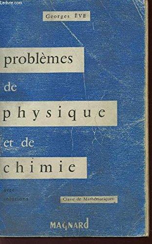 PROBLEMES DE PHYSIQUE ET DE CHIMIE - AVEC SOLUTIONS / BACCALAUREAT (2è PARTIE) - MATHEAMTIQUES T SCIENCES EXPERIMENTALES) / CLASSE DE MATHEMATIQUES.