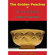 The Golden Peaches of Samarkand: A Study of T'ang Exotics (English Edition)