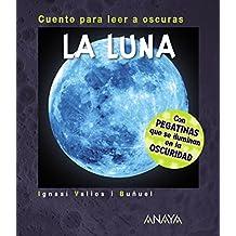 La Luna. Cuento Para Leer A Oscuras (Primeros Lectores (1-5 Años) - Cuentos Para Leer A Oscuras)