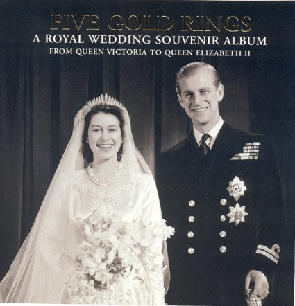Five Gold Rings: A Royal Wedding Souvenir Album - from Queen Victoria to Queen Elizabeth II (Royalty)