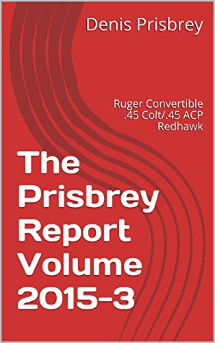 The Prisbrey Report Volume 2015-3: Ruger Convertible .45 Colt/.45 ACP Redhawk (English Edition)