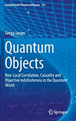 Quantum Objects: Non-Local Correlation, Causality and Objective Indefiniteness in the Quantum World (Fundamental Theories of Physics)