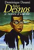 Robert Desnos, le roman d'une vie
