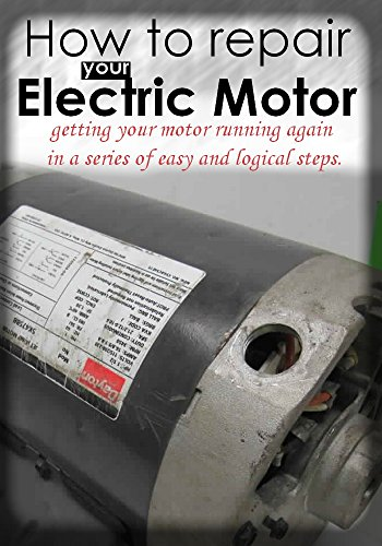 How to repair an Electric Motor : getting your motor running again in a series of easy and logical steps (English Edition)